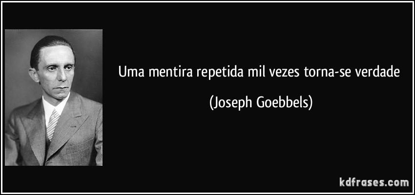 frase-uma-mentira-repetida-mil-vezes-torna-se-verdade-joseph-goebbels-128146